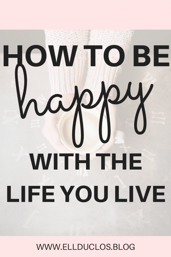 How to be happy with the life you live and pursue your passion