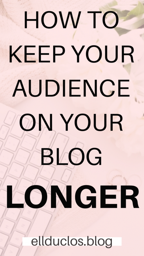 How to keep your audience on your blog longer and coming back for more!