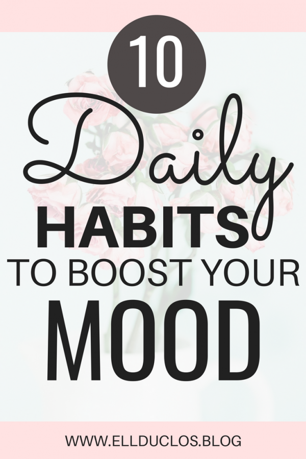 10 daily habits that help to boost your mood. Live life happier.