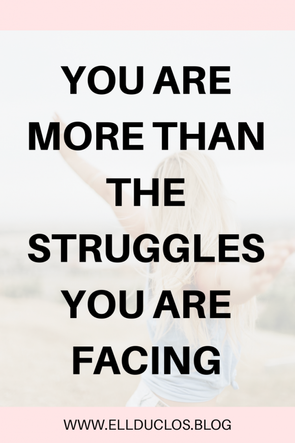 You are more than the struggles you are facing. Self love and self care words.