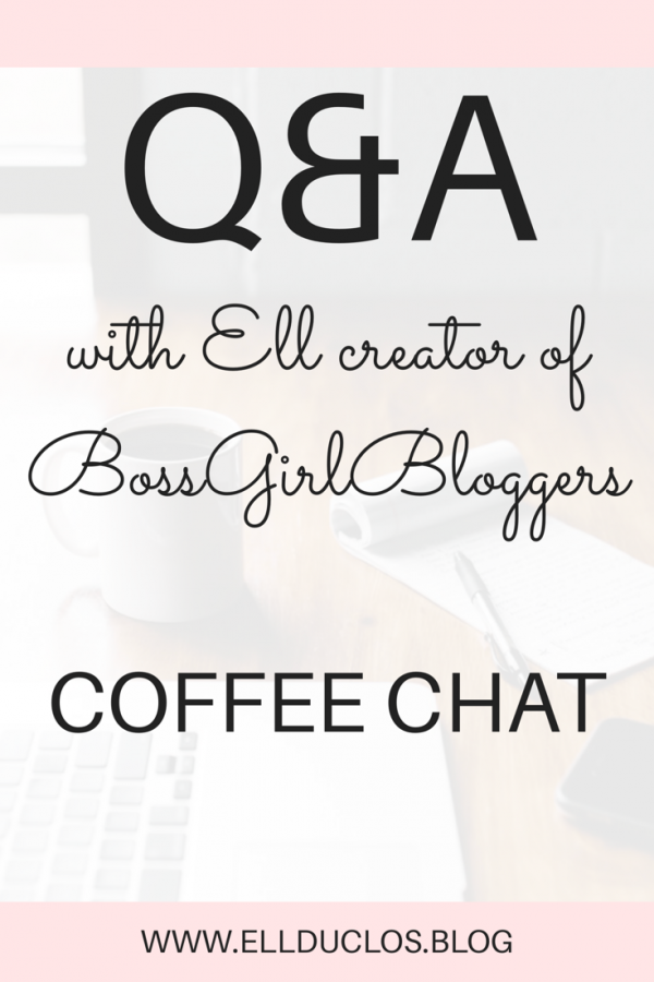 Q&A with Ell, creator of BossGirlBloggers - Coffee chat, answering questions related to blogging and life! What keeps me motivated and inspired? and more!