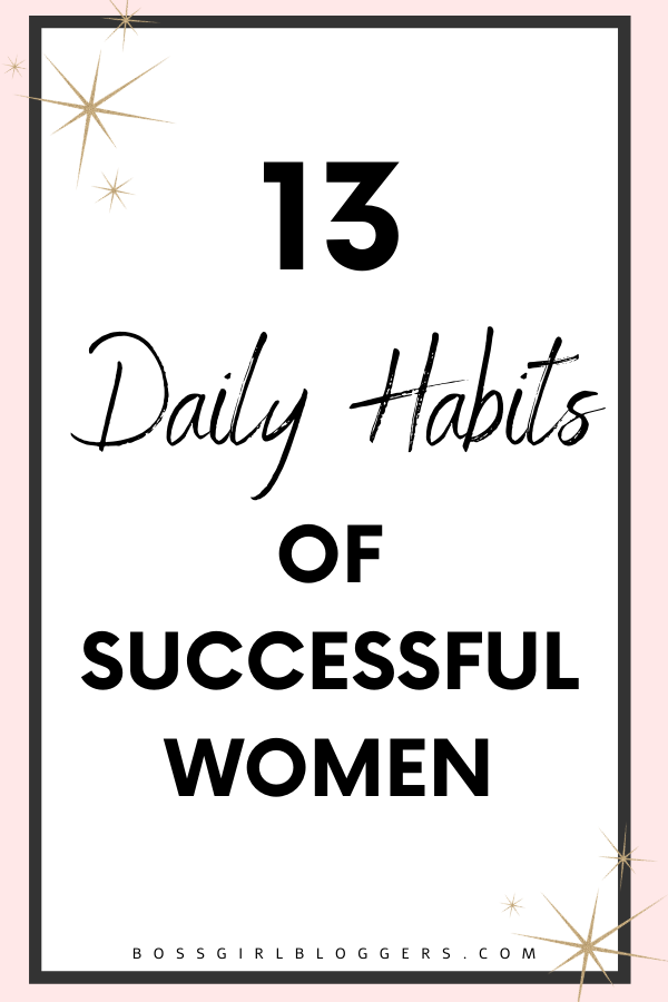 13 Daily habits of successful women. How to create a success mindset.