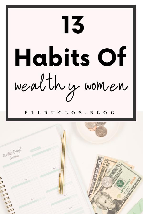 13 habits of wealthy women. 13 money habits wealthy women practice daily!