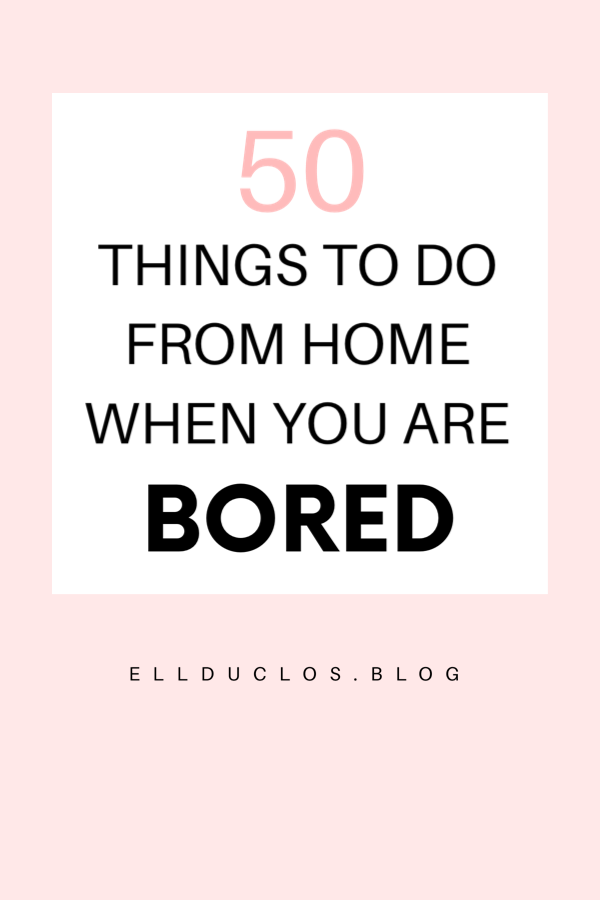 50 things to do when you are bored at home practicing social distancing.