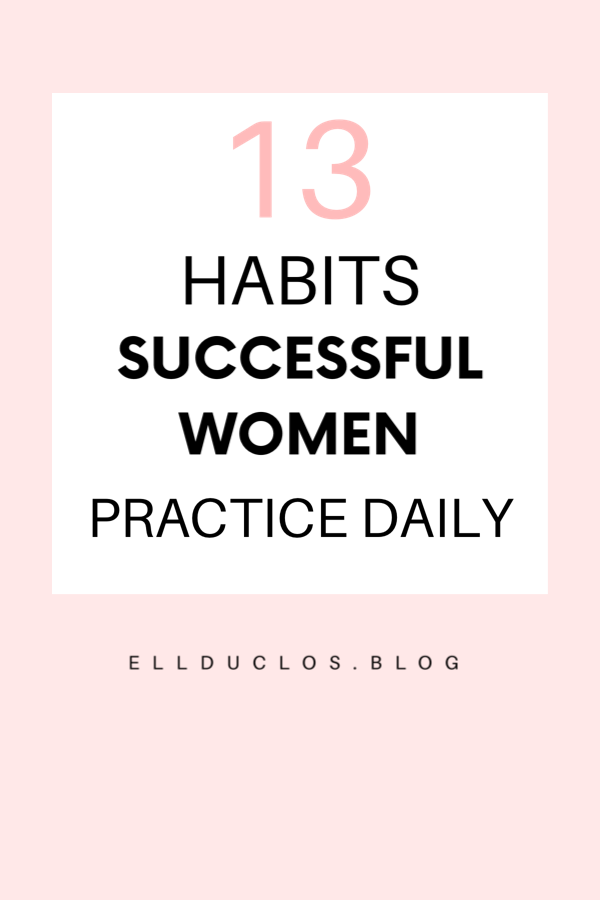 13 daily habits of successful women. Success tips for women.