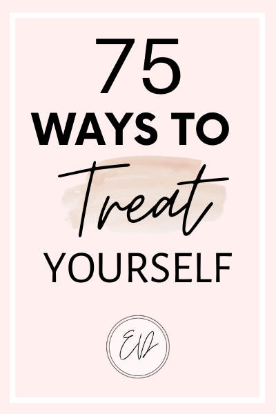 75 Ways to treat yourself after a long week.