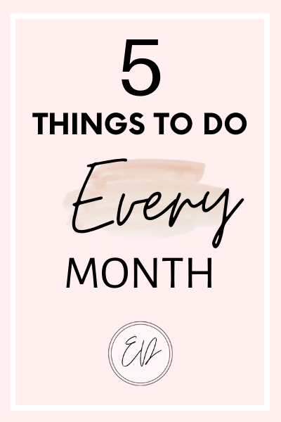 5 Things to do at the beginning of every month.