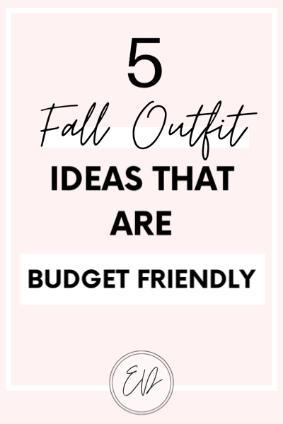 5 Fall Outfit Ideas That Are Budget Friendly